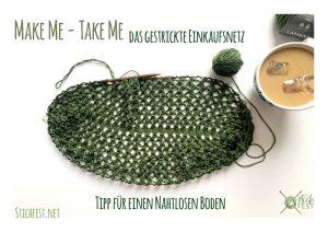 Make Me Take Me Strickbeutel Tipp für einen nahtlosen Boden Einkaufsnetz Strickbeutel mit Lochmuster Marketbag Initiative Handarbeit Wolle Strickblog Paula M